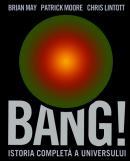 Bang! Istoria completa a universului - Brian May Chris Lintott Patrick Moore