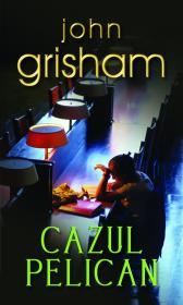 Cazul Pelican - John Grisham
