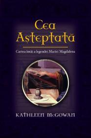 Cea asteptata - Cartea intai a legendei Maria Magdalena - Katherine McGowan