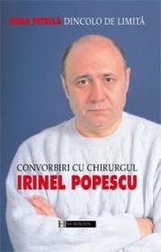 Dincolo de limita. Convorbiri cu chirurgul Irinel Popescu - Petrila Dora