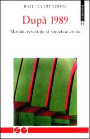 Dupa 1989. Morala, revolutie si societate civila - Dahrendorf Ralf