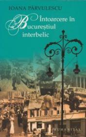 Intoarcere in Bucurestiul interbelic - Parvulescu Ioana