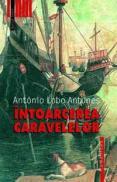 Intoarcerea caravelelor - Lobo Antunes Antonio