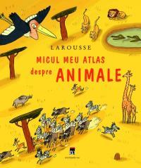 Micul meu atlas despre animale - Eric Mathivet