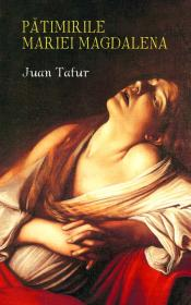 Patimirile Mariei Magdalena - Juan Tafur