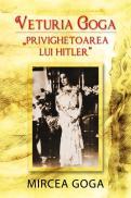 """Veturia Goga - """"Privighetoarea lui Hitler"""" - Mircea Goga"""