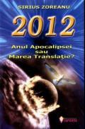 2012. Anul apocalipsei sau marea translatie - Sirius Zoreanu