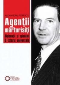 Agentii marturisiti. Diplomatii si spionajul. O istorie universala. - Alexandru Popescu