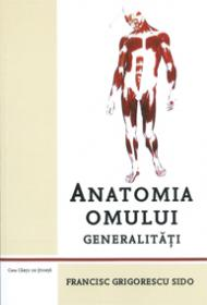 Anatomia omului. Generalitati - Francisc Grigorescu Sido