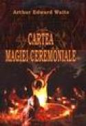 Cartea magiei ceremoniale - Arthur Edward Waite
