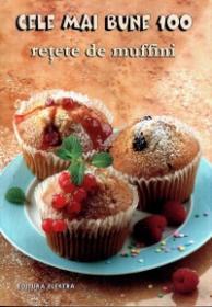 Cele mai bune 100 retete de muffini - ***
