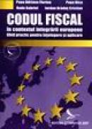 Codul Fiscal in contextul integrarii europene - Ghid practic pentru intelegere si aplicare - Popa Adriana Florina, Radu Gabriel