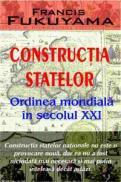 Constructia statelor. Ordinea mondiala in secolul XXI - Francis Fukuyama