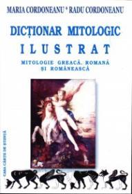 Dictionar mitologic ilustrat - Mitologie greaca, romana si romaneasca - Maria Cordoneanu, Radu Cordoneanu