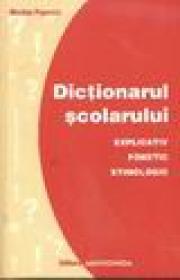 Dictionarul scolarului - Explicativ, fonetic, etimologic - Nicolae Popovici