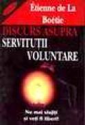 Discurs asupra servitutii voluntare - Etienne De La Boetie