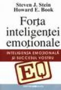 Forta inteligentei emotionale. Inteligenta emotionala si succesul vostru - Steven J. Stein, H. E. Book