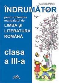 Indrumator de utilizare a manualului de Limba si Literatura Romana clasa a III-a - Marcela Penes