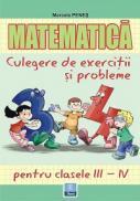 Matematica - culegere de exercitii si probleme clasele III - IV - Marcela Penes