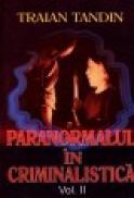 Paranormalul in Criminalistica vol. II - Traian Tandin
