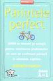 Parintele perfect. 1000 de trucuri si solutii pentru rezolvarea problemelor cu care se confrunta parintii in educarea copiilor (dictionar A - L) - Elizabeth Pantley