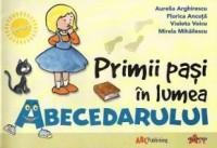 Primii pasi in lumea Abecedarului - Aurelia Arghirescu, Mirela Mihailescu, Florin Ancuta, Violeta Voicu