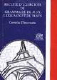 Recueil d'exercices de grammaire de jeux lexicaux et de tests - Cornelia Tarnoveanu