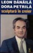 Sculptura in creier - Leon Danaila, Dora Petrila