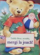 Teddy bear , ursulet , mergi la joaca ! - Dragos Dinulescu