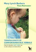 Terapia comportamentala axata pe COMPORTAMENTELE VERBALE - Cum sa educam copiii autisti sau cu alte afectiuni de dezvoltare - Mary Lynch Barbera