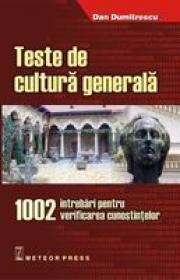 Teste de cultura generala 1002 intrebari pentru verificarea cunostintelor - Dan Dumitrescu