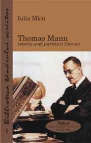 Thomas Mann - istoria unei partituri literare - Iulia Micu