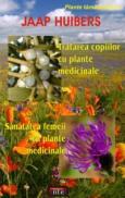 Tratarea copiilor cu plante medicinale - Sanatatea femeii cu plante medicinale - Jaap Huibers