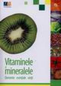 Vitaminele si mineralele. Elemente esentiale vietii - Dr. Varga Erzsebet