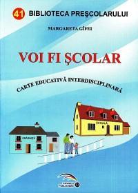 Voi fi scolar. Carte educativa interdisciplinara - Margareta Gifei