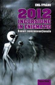 2012 - Incursiune in Enigmatic. Eseuri nonconventionale - Emil Strainu