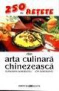 250 de retete din arta culinara chinezeasca - Eufrosina Dorobantu, Ion Dorobantu
