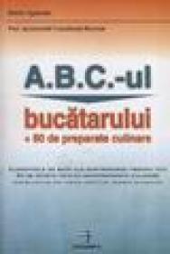 A.B.C.-ul bucatarului + 80 de preparate culinare - Stefan Sgander