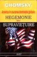 America in cautarea dominatiei globale : Hegemonie sau supravietuire - Chomsky