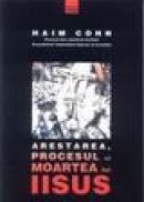 Arestarea procesul si moartea lui Iisus - Haim Cohn