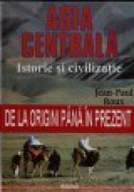 Asia Centrala - Istorie si civilizatie - Jean-Paul Roux