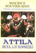 Attila: biciul lui Dumnezeu - Maurice Bouvier-Ajam