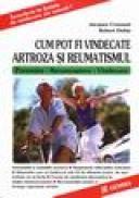Cum pot fi vindecate artroza si reumatismul - Jacques Crousset Robert Dehin