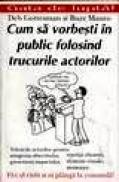 Cum sa vorbesti in public folosind trucurile actorilor - Deb Gottesman