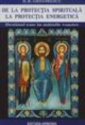 De la protectia spirituala la protectia energetica - D.r. Grigorescu