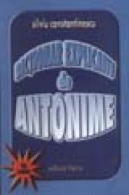 Dictionar explicativ de antonime (uz scolar) - Silviu Constantinescu