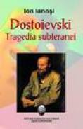 Dostoievski, tragedia subteranei - Ion Ianosi