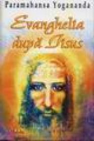 Evanghelia dupa Iisus - Paramahansa Yogananda