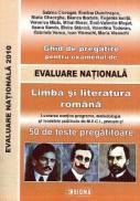 Ghid de pregatire pentru examenul de Evaluare Nationala 2010 - Limba si literatura romana - Prof. Sorin Teodorescu (coord.)
