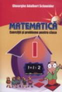 Matematica - exercitii si probleme pentru clasa I - Gheorghe Adalbert Schneider